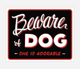 Beware of the Dog - She is Adorable