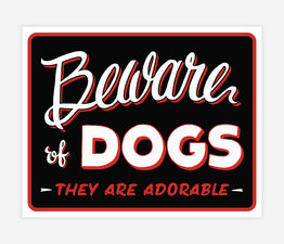 Beware of the Dog - They are Adorable