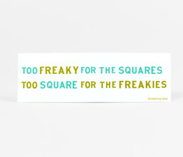 Too Freaky for the Squares
