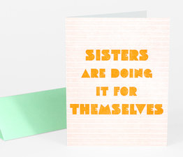 Sisters are Doing It for Themselves