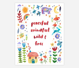 Peaceful, Mindful, Wild and Free