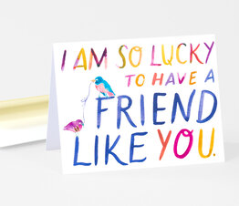 I Am So Lucky To Have a Friend Like You