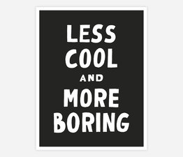 Less Cool and More Boring