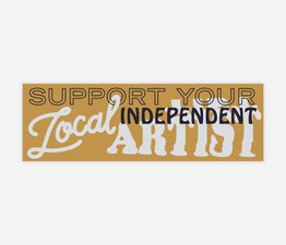 Support Your Local Independent Artist